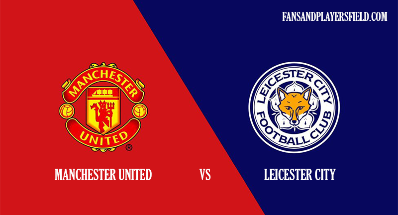 Manchester United vs Leicester: line-ups, Premier League match preview, and more