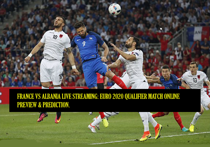 France vs Albania live streaming: Euro 2020 qualifier match online, preview & prediction.
