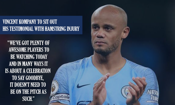 Vincent Kompany says he will not play in his testimonial on Wednesday night due to a hamstring injury.