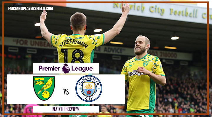 Norwich vs Manchester City Preview, Tips and Odds