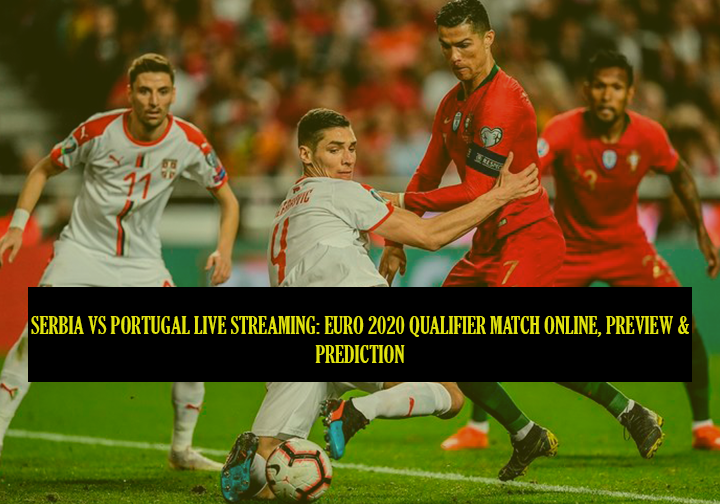 Serbia vs Portugal live streaming: Euro 2020 qualifier match online, preview & prediction