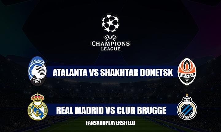 Atalanta vs Shakhtar Donetsk and Real Madrid vs Club Brugge Preview